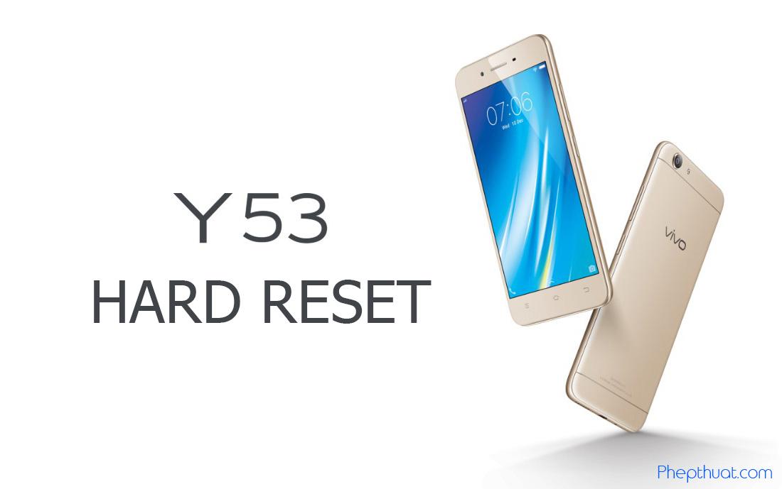 Hướng dẫn Hard Reset Vivo Y53 - PhepThuat com